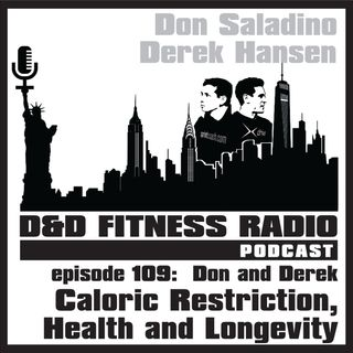 Episode 109 - Don & Derek:  Caloric Restriction, Health and Longevity