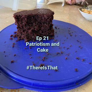 Ep 21 Patriotism and Cake