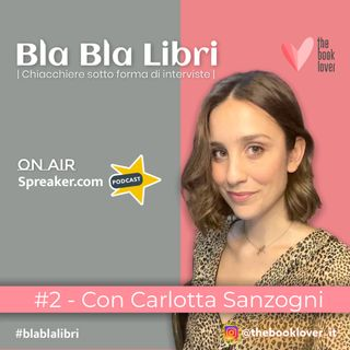 Bla Bla Libri #2 Con Carlotta Sanzogni
