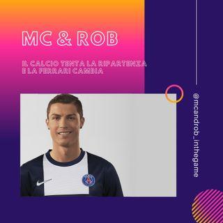 MC&ROB - Il calcio tenta la ripartenza e intanto la Ferrari cambia