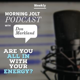 The Morning Jolt Episode 3 - Are You Going All In with Energy?