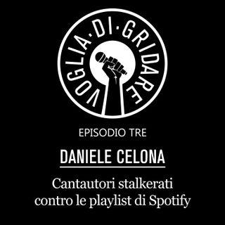 """Episodio 3 - """"Cantautori stalkerati contro le playlist di Spotify"""" (Ospite: Daniele Celona)"""