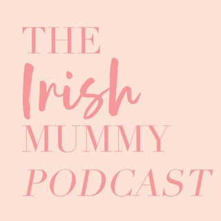 The Irish Mummy Podcast | Work-Life Balance