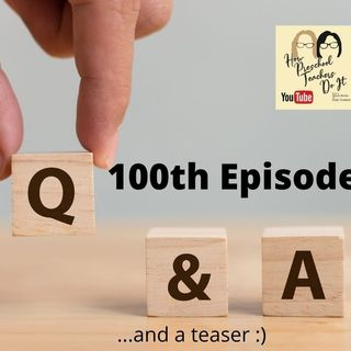 100: Your Questions Answered and A Teaser