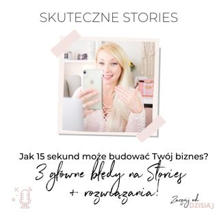 Jak 15 sekund może budować Twój biznes - skuteczne wykorzystanie Stories w 3 krokach!