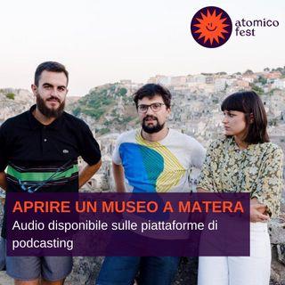 Aprire un museo a Matera con VOLEVO SOLO APRIRE UN MUSEO (Atomico Fest, 18.08.2020)
