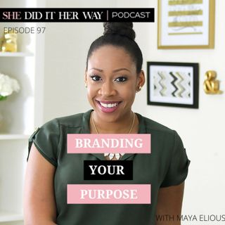 SDH097: Branding Your Purpose A Conversation with Maya Elious