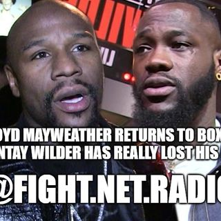 Deontay Wilder has lost his mind | Floyd Mayweather Returns to Boxing | Fight Net Radio