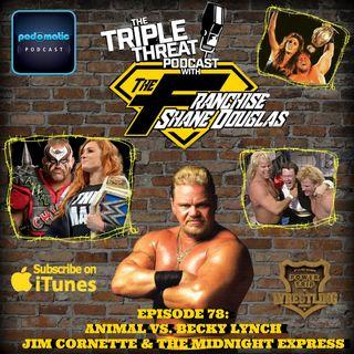 Shane Douglas And The Triple Threat Podcast EP 78: Animal vs. Becky Lynch, Shane vs. Jim Cornette & The Midnight Express