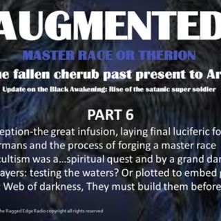 AUGMENTED PART 6 INCEPTION TO FULFILLMENT.... darkness rises