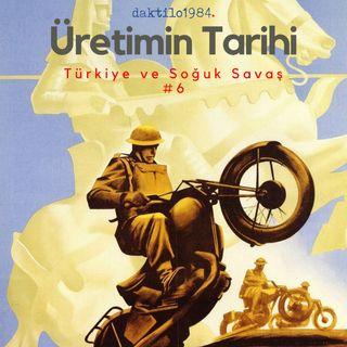 Türkiye ve Soğuk Savaş #6 | ●Üretimin Tarihi | Aralık 2019