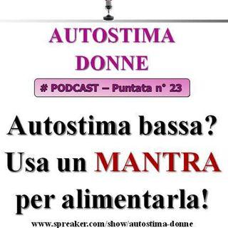 Bassa Autostima? Usa un mantra per alimentarla! (Autostima Donne - Podcast #23)...