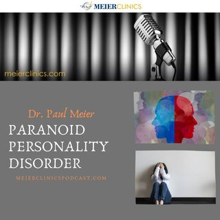 Paranoid Personality Disorder with Dr. Paul Meier