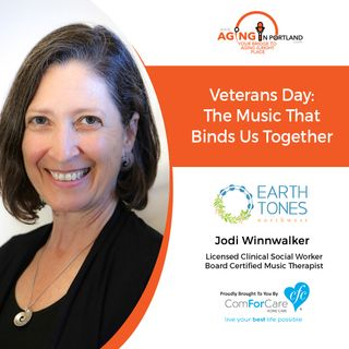 11/7/18: Jodi Winnwalker with Earthtones Northwest | Veterans Day: The Music That Binds Us Together | Aging in Portland with Mark Turnbull