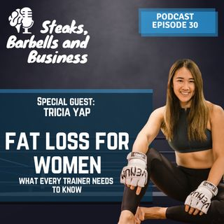 Ep. #30 | Special guest: Tricia Yap - Fat loss for women, what every trainer needs to know [EN]