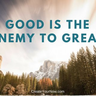 1304 Good is the Enemy of Great