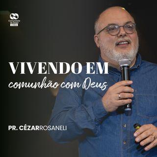 Vivendo em comunhão com Deus // pr. Cézar Rosaneli
