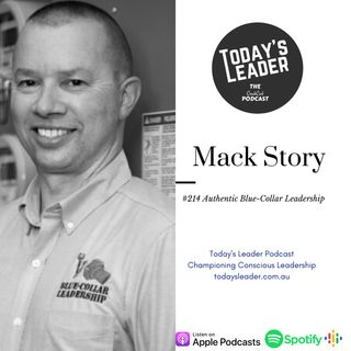 #214 Mack Story Authentic & Passionate Blue Collar Leadership
