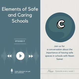 """S2E7 - """"Elements of Safe and Caring Schools"""" with Noam Samet"""