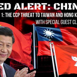 Ep 38 - Red Alert: #China: Pt1: The CCP Threat to Taiwan and Hong Kong