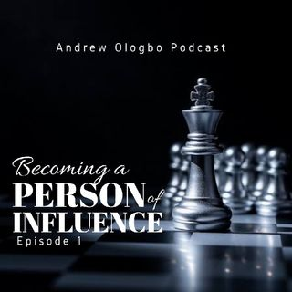 """Becoming A Person Of Influence"" Episode 1"
