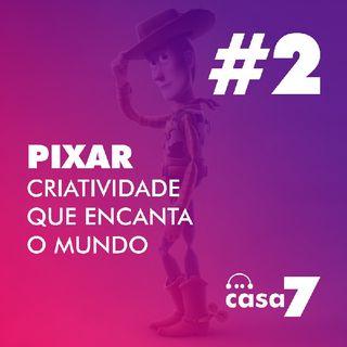 Epi. #2: Pixar - Criatividade que encanta o mundo