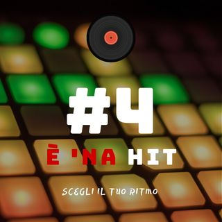 #4 - E' 'na hit