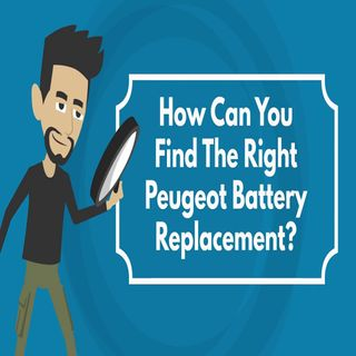 How Can You Find The Right Peugeot Battery Replacement?