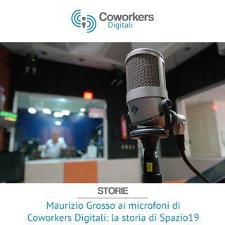 Maurizio Grosso ai microfoni di Coworkers digitali: la storia di Spazio19