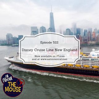 AATM Episode 522 - Disney Cruise Line New England