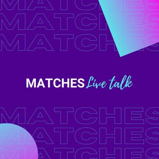 MATCHES Live Talk