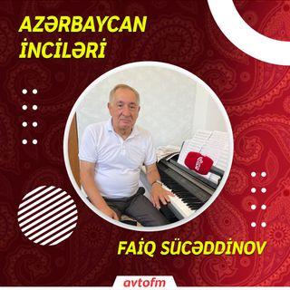 Faiq Sücəddinov | Azərbaycan inciləri #4