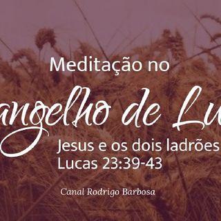 Episódio 132 - Lucas 23:39-43 - Jesus E Os Dois Ladrões Na Cruz - Rodrigo Barbosa