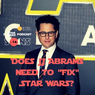 "Does JJ Abrams Need to ""Fix"" Star Wars? (Episode 46)"