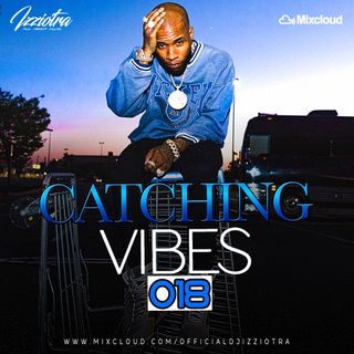 DJIZZIOTRA - #Catchin' Vibes 018 - (HOT R&B - HIPHOP - BEST UK - LATINO URBAN - AFROBEAT)