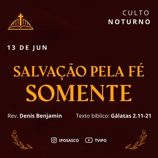 Salvação pela Fé Somente (Gálatas 2.11-21) - Rev Denis Benjamin