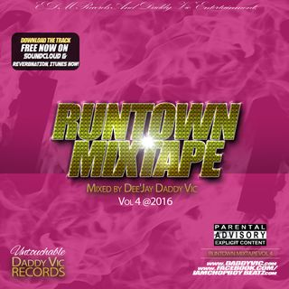RUNTOWN MIXTAPE Vol 4 by Dee'Jay Daddy Vic 2016