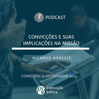 Convicções e suas implicações na missão - Ricardo Agreste