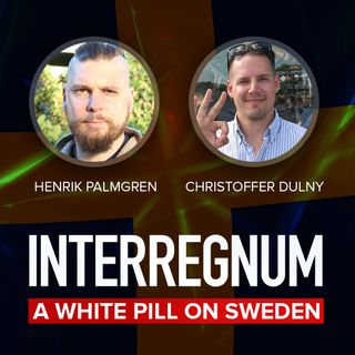 A White Pill on Sweden with Henrik Palmgren and Christoffer Dulny