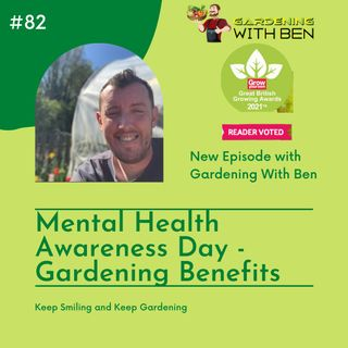 Episode 82 - Mental Health Awareness Day - Benefits of Gardening