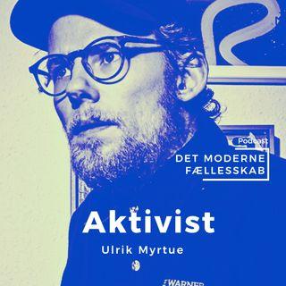 Aktivisme der skaber meningsfuldt fællesskab - Ulrik Myrtue