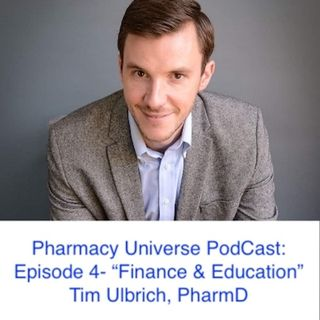 Episode 4-Finance & Education-(Your Financial Pharmacist, Dr. Tim Ulbrich)