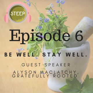 Episode 6: Be Well. Stay Well. GUEST SPEAKER: Alyson MacLatchy