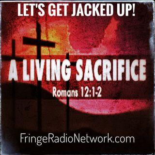 LET'S GET JACKED UP! A Living Sacrifice-Romans 12