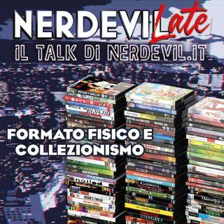 Nerdevilate 08/07/21 - Formato fisico e collezionismo