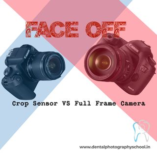 Crop sensor budget friendly or Full Frame expensive camera which is better for dental photography