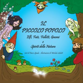 IL PICCOLO POPOLO – Elfi, Fate, Folletti e Gnomi e Spiriti della Natura