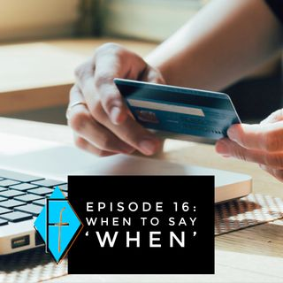 Episode 016: When to say 'when'