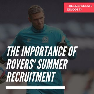 The Importance Of Rovers' Summer Recruitment   Episode 93