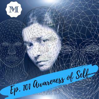 Ep. 101 - Awareness of Self